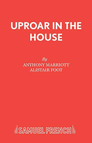 Uproar in the House (Acting Edition): Anthony Marriott; Alistair