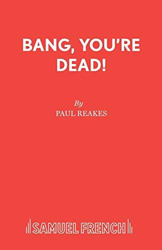 9780573120237: Bang You're Dead!