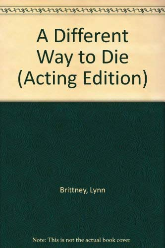 A Different Way to Die (Acting Edition): Lynn Brittney