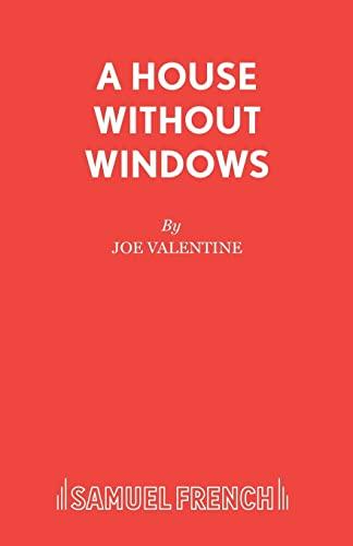 A House Without Windows: A Play.: Valentine, Joe: