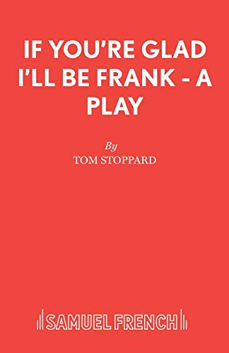 If You're Glad I'll Be Frank - A Play (Acting Edition): Tom Stoppard