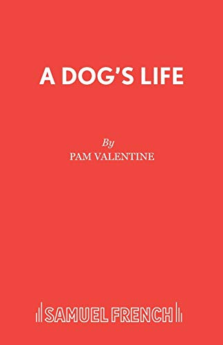 A Dog's Life (Acting Edition): Valentine, Pam
