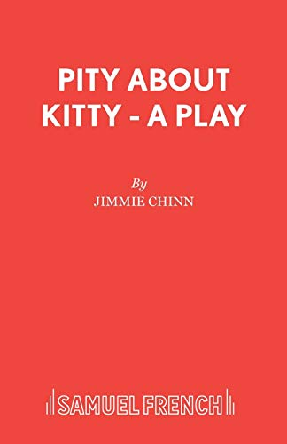 Pity About Kitty (Acting Edition): Chinn, Jimmie