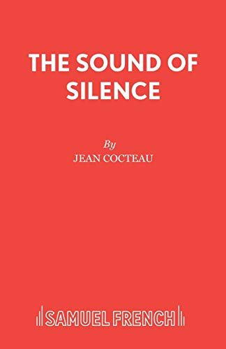 The Sound of Silence (Acting Edition) (0573122660) by Jean Cocteau