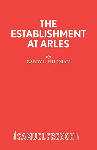 The Establishment At Arles: A Play.: Hillman, Barry L.: