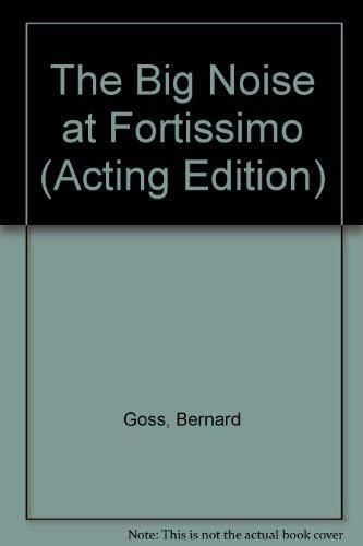9780573150098: The Big Noise at Fortissimo (Acting Edition)