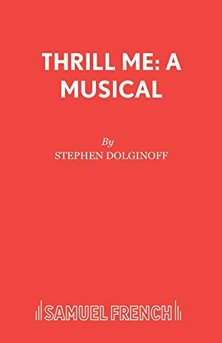 9780573180439: Thrill Me: The Leopold and Loeb Story