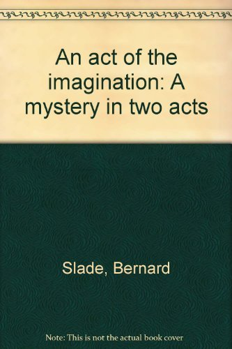 An act of the imagination: A mystery in two acts: Bernard Slade