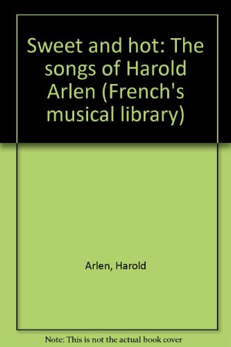 Sweet and hot: The songs of Harold Arlen (French's musical library): Harold Arlen