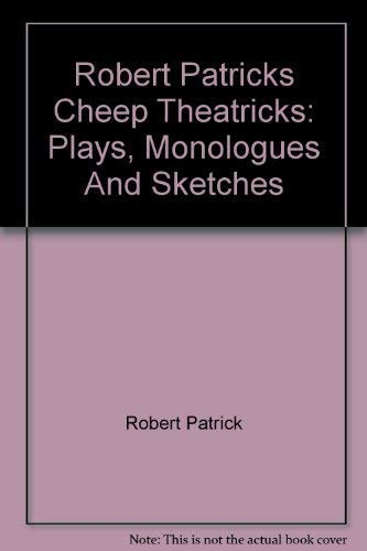 Robert Patricks Cheep Theatricks: Plays, Monologues And Sketches: Robert Patrick; Editor-Michael ...