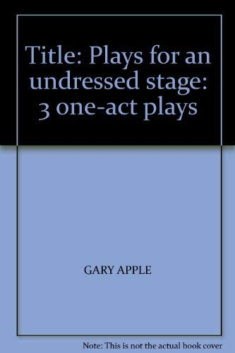 9780573600517: Plays for an undressed stage: 3 one-act plays
