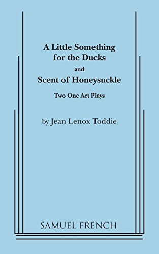 9780573600593: A Little Something for the Ducks and Scent of Honeysuckle: Two One-Act Plays
