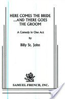 9780573602061: Here Comes The Bride . . . And There Goes The Groom (A Play, Short Play, Comedy)