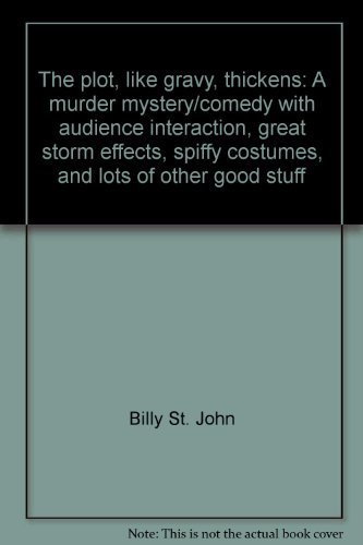 9780573602566: The plot, like gravy, thickens: A murder mystery/comedy with audience interaction, great storm effects, spiffy costumes, and lots of other good stuff