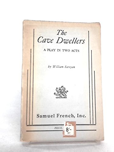 The Cave Dwellers, a Play in Two Acts: Willam Saroyan