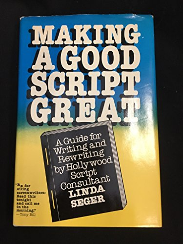 9780573606915: Making a Good Script Great: A Guide to Writing and Rewriting by Hollywoods Script Consultant