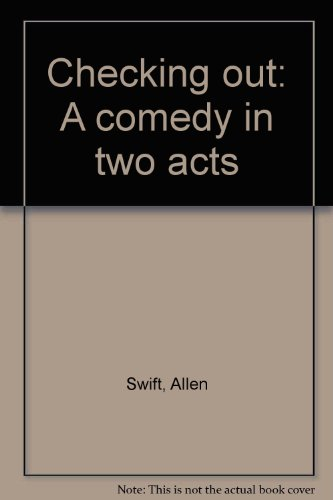 CHECKING OUT: A Comedy in Two Acts.: Swift, Allen