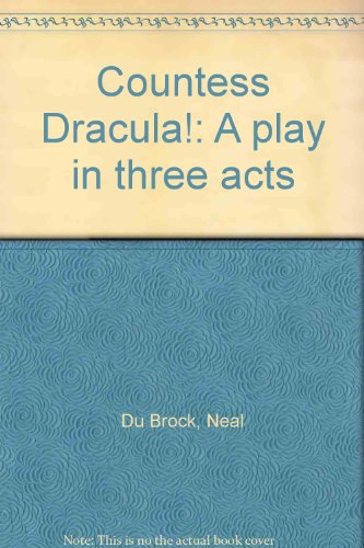 Countess Dracula!: A play in three acts: Neal Du Brock