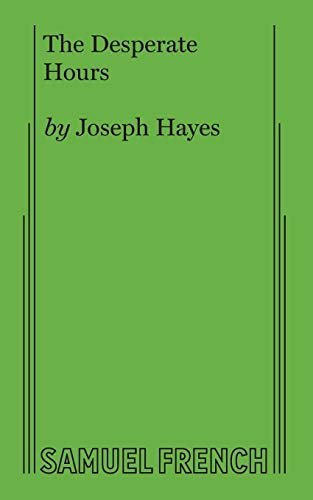 The Desperate Hours: A Play: Joseph Hayes