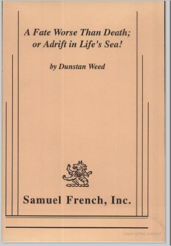A Fate Worse Than Death: Or Adrift on Life's Sea! (Acting Edition): Dunstan Weed