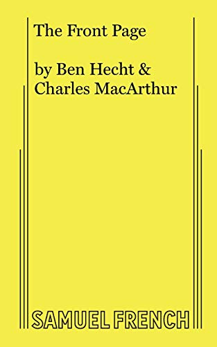 The Front Page: A Play in Three: Hecht, Ben; MacArthur,