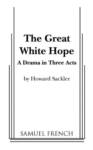 9780573609602: The Great White Hope: A Drama in Three Acts