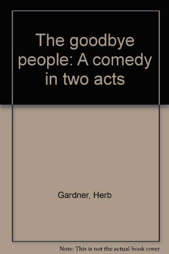 The Goodbye people: A Comedy In Two Acts: GARDNER, HERB