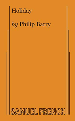 Holiday : A Comedy in Three Acts [Paperback] by Philip Barry: Philip Barry