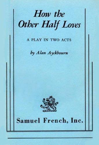 9780573610332: How the Other Half Loves: A Play in Two Acts