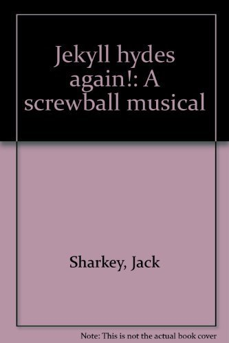 Jekyll Hydes again!: A screwball musical: Jack Sharkey