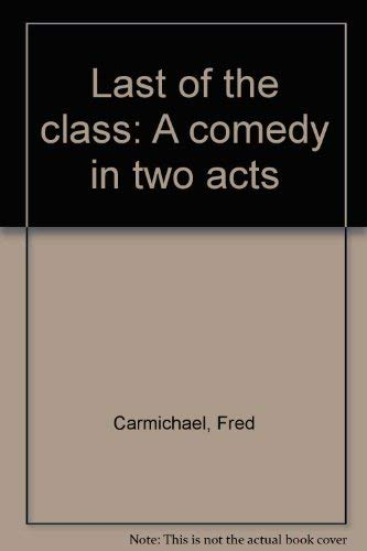 Last of the Class: A Comedy in Two Acts: Fred Carmichael