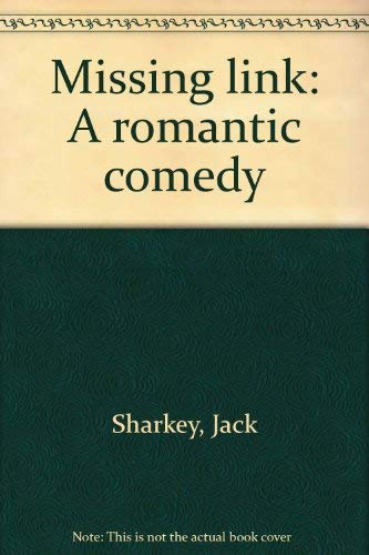 Missing Link, A Romantic Comedy (Play Script booklet): Jack Sharkey