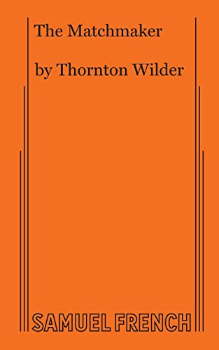 The Matchmaker A Farce in Four Acts: Wilder, Thornton