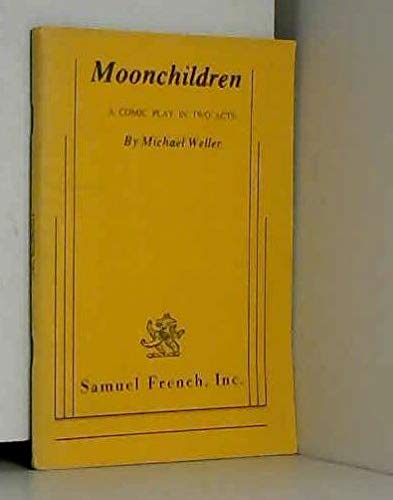 Moonchildren: A Comedy Play in Two Acts (0573612455) by Weller, Michael