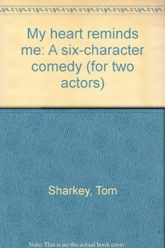 My heart reminds me: A six-character comedy (for two actors): Tom Sharkey