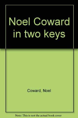 Noel Coward in two keys: Noel Coward