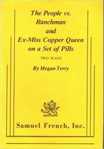 The People vs. Ranchman - Ex-Miss Copper Queen on a Set of Pills: Two Plays: Megan Terry