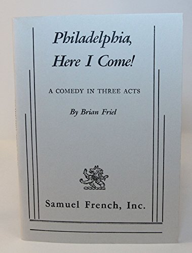 9780573613968: Philadelphia Here I Come! (A Comedy in Three Acts)