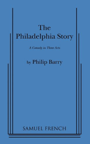 The Philadelphia Story: A Comedy in Three: Philip Barry