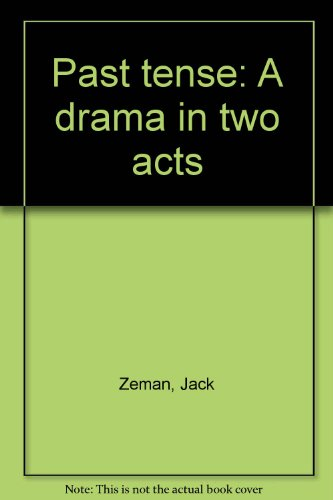 Past tense: A drama in two acts: Jack Zeman