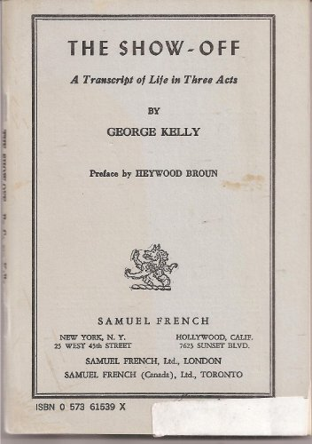 The Show - Off ;a Transcript of Life in Three Acts (Samuel French Theater.: George Kelly; ...