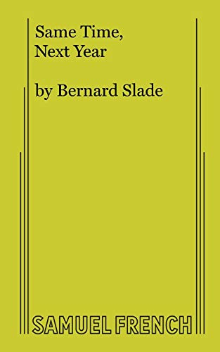 Same Time, Next Year: A Comedy in Two Acts: Slade, Bernard