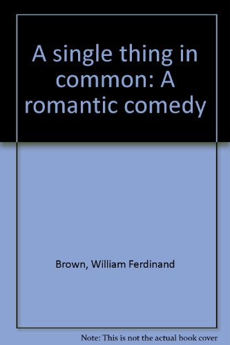 A Single Thing In Common: A Romantic Comedy: William F. Brown