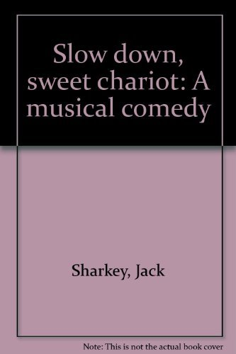 Slow down, sweet chariot: A musical comedy: Jack Sharkey