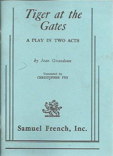 Tiger at the gates: A play in two acts: Giraudoux, Jean