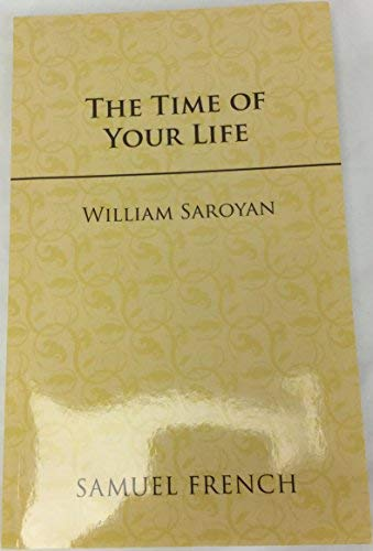 9780573616730: The Time of Your Life: A Comedy in Three Acts