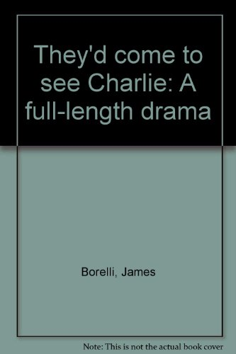 9780573617195: They'd come to see Charlie: A full-length drama