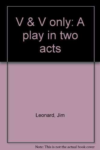 V & V only: A play in two acts: Jim Leonard, Jr.
