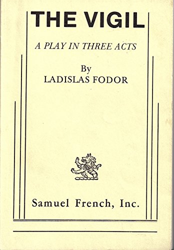 The Vigil: A Play in Three Acts: Fodor, Ladislas