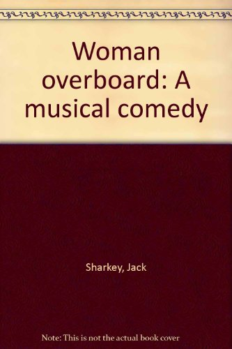 Woman overboard: A musical comedy: Jack Sharkey